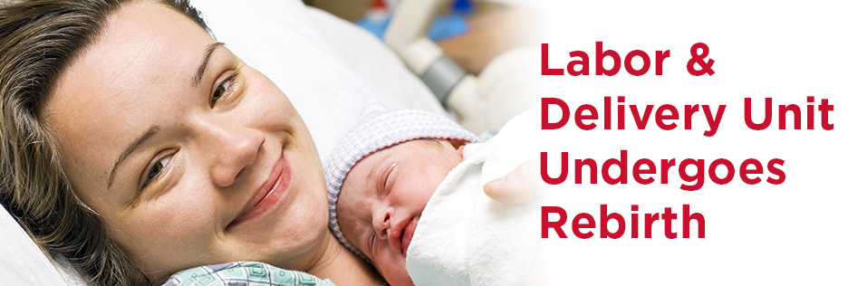 Labor and Delivery Unit Undergoes Rebirth